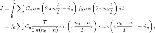 t      integral   sum         (      t     )       (       t) J =       Cn cos  2 p n-- - hn  f0 cos  2p n0 -- d t     0                  T                      T        sum                     (          )      (               )   = f0    Cn -----T----- sin  p n0---n-t  .cos  p n0---n-t-  hn  ,              2 p(n0-  n)         T                 T