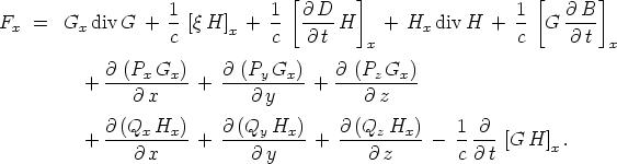 [       ]                   [      ]                    1           1  @ D                      1     @ B Fx  =  Gx div G +  c-[q H]x +  c- -@-t H    + Hx  divH  +  c- G  @-t-                                           x                           x             @ (Px Gx)    @ (Py Gx)    @ (Pz Gx)           + ---@-x---- + ----@ y--- + ----@ z---              @-(Qx-Hx)-   @-(Qy-Hx)-    @ (Qz-Hx)-   1--@-           +    @ x     +     @ y    +     @ z    -  c @ t [G H]x .